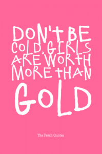 DonT-Be-Cold-Girls-Are-Worth-More-Than-Gold-333x500