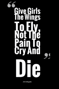 Give-Girls-The-Wings-To-Fly-Not-The-Pain-To-Cry-And-Die-333x500